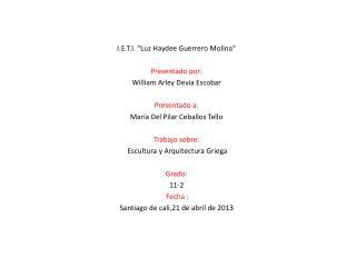 """I.E.T.I. """"Luz Haydee Guerrero Molina"""" Presentado por: William Arley Devia Escobar  Presentado a:"""