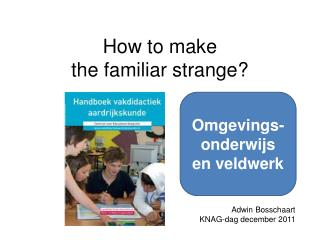 How to make  the familiar strange?