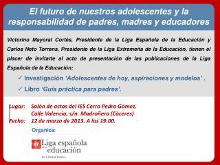 Lugar: Salón de actos del IES Cerro Pedro Gómez.  Calle Valencia, s/n. Madroñera (Cáceres)