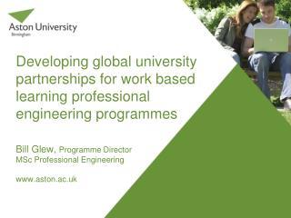 Bill Glew,  Programme Director MSc Professional Engineering  aston.ac.uk