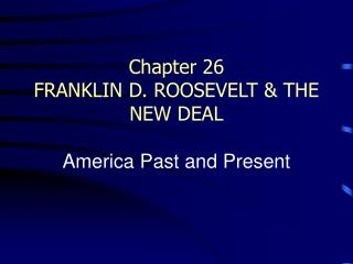 Chapter 26 FRANKLIN D. ROOSEVELT & THE NEW DEAL