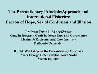 The Precautionary Principle/Approach and International Fisheries: