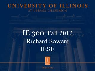 IE 300 , Fall 2012 Richard Sowers IESE