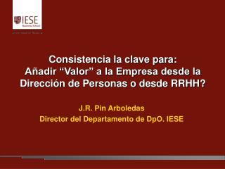 J.R. Pin Arboledas Director del Departamento de DpO. IESE