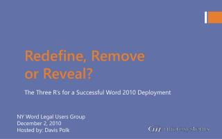 Redefine, Remove or Reveal