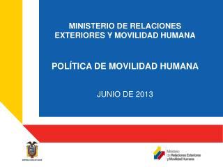 MINISTERIO DE RELACIONES EXTERIORES Y MOVILIDAD HUMANA POLÍTICA DE MOVILIDAD HUMANA