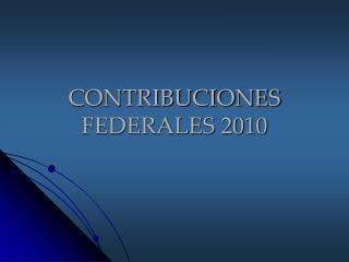 CONTRIBUCIONES FEDERALES 2010
