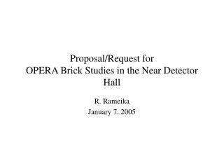 Proposal/Request for OPERA Brick Studies in the Near Detector Hall