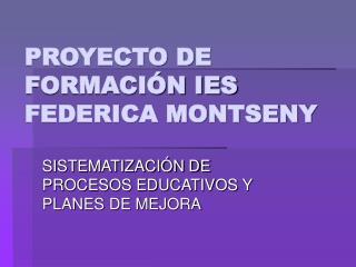 PROYECTO DE FORMACIÓN IES FEDERICA MONTSENY