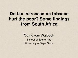 Do tax increases on tobacco hurt the poor? Some findings from South Africa