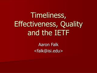 Timeliness, Effectiveness, Quality and the IETF