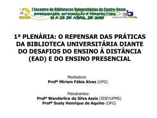 Palestrantes: Prof� Wanderlice da Silva Assis  (IESF/UFMS) Prof� Suely Henrique de Aquino  (UFG)
