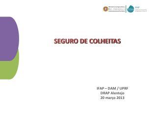 IFAP – DAM / UPRF DRAP Alentejo 20 março  2013