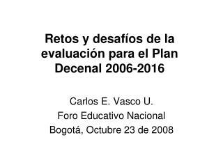 Retos y desafíos de la evaluación para el Plan Decenal 2006-2016