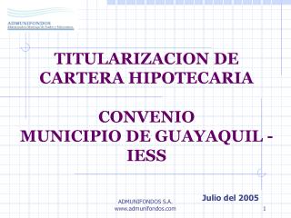 TITULARIZACION DE  CARTERA HIPOTECARIA  CONVENIO  MUNICIPIO DE GUAYAQUIL - IESS