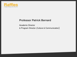 Professor Patrick Bernard Academic Director  &  Program Director (Culture & Communication )