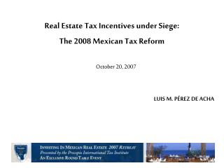 Real Estate Tax Incentives under Siege: The 2008 Mexican Tax Reform October 20, 2007