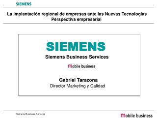 SIEMENS Siemens Business Services 			Gabriel Tarazona Director Marketing y Calidad