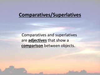 Comparatives/Superlatives
