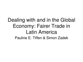 Dealing with and in the Global Economy: Fairer Trade in Latin America