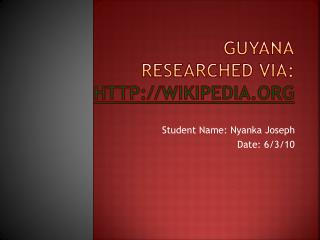 Guyana Researched via:  wikipedia