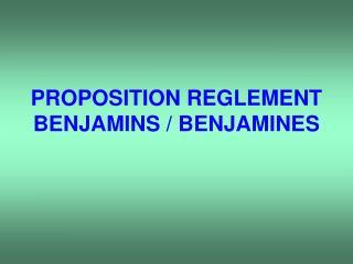 PROPOSITION REGLEMENT  BENJAMINS