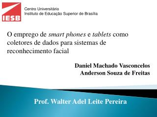 Daniel Machado Vasconcelos Anderson  Souza  de  Freitas  Prof. Walter  Adel Leite Pereira
