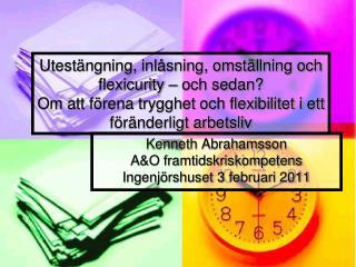 Kenneth Abrahamsson A&O framtidskriskompetens Ingenjörshuset 3 februari 2011