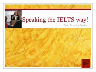 Speaking the IELTS way!