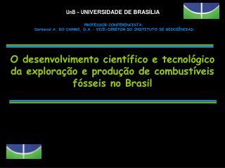PROFESSOR CONFERENCISTA: Dermeval A. DO CARMO, D.A. – VICE-DIRETOR DO INSTITUTO DE GEOCIÊNCIAS