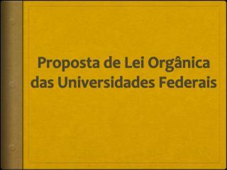 Proposta  de Lei  Orgânica  das  Universidades Federais