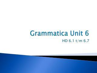 Grammatica Unit 6