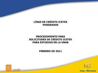 LÍNAS DE CRÉDITO ICETEX POSGRADOS PROCEDIMIENTO PARA  SOLICITUDES DE CRÉDITO ICETEX