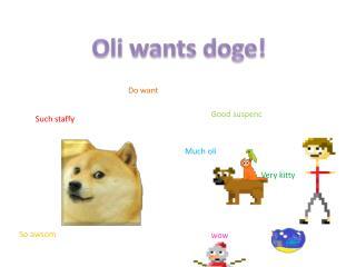 Oli  wants doge!