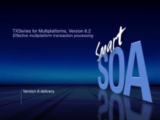 TXSeries for Multiplatforms, Version 6.2 Effective multiplatform transaction processing