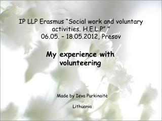 "IP LLP Erasmus ""Social work and voluntary activities.  H.E.L.P""  "" 06.05. – 18.05.2012, Presov"
