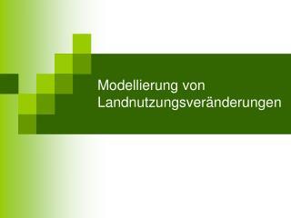 Modellierung von Landnutzungsver�nderungen