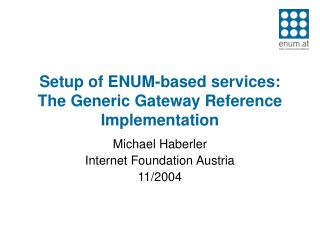 Setup of ENUM-based services: The Generic Gateway Reference Implementation