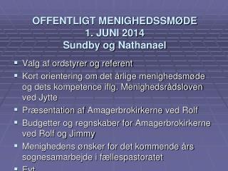 OFFENTLIGT MENIGHEDSSMØDE  1. JUNI 2014 Sundby og  Nathanael
