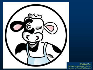 Winking Cow ENAFS Program, Module 5/Lesson 4 University of Florida IFAS Extension