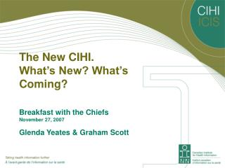The New CIHI.  What's New? What's Coming?