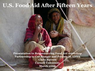 Presentation to Reconsidering Food Aid workshop Partnership to Cut Hunger and Poverty in Africa