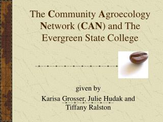 The  C ommunity  A groecology  N etwork ( CAN ) and The Evergreen State College