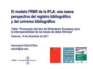El modelo FRBR de la IFLA: una nueva  perspectiva del registro bibliográfico