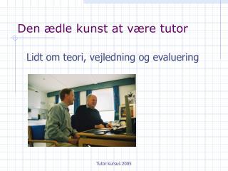 Den ædle kunst at være tutor