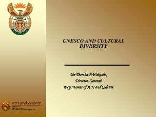 Mr Themba P.Wakashe,  Director-General: Department of Arts and Culture