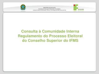 Consulta à Comunidade Interna Regulamento  do Processo Eleitoral do Conselho Superior do IFMS