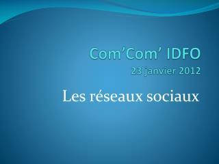 Com'Com ' IDFO  23 janvier 2012