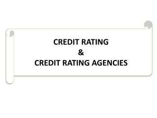 CREDIT RATING & CREDIT RATING AGENCIES