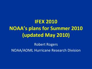 IFEX 2010 NOAA's plans for Summer 2010 (updated May 2010)